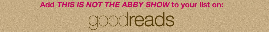 This is not the Abby Show on Goodreads